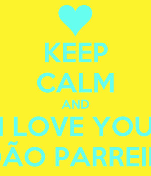 KEEP CALM AND I LOVE YOU JOÃO PARREIRA
