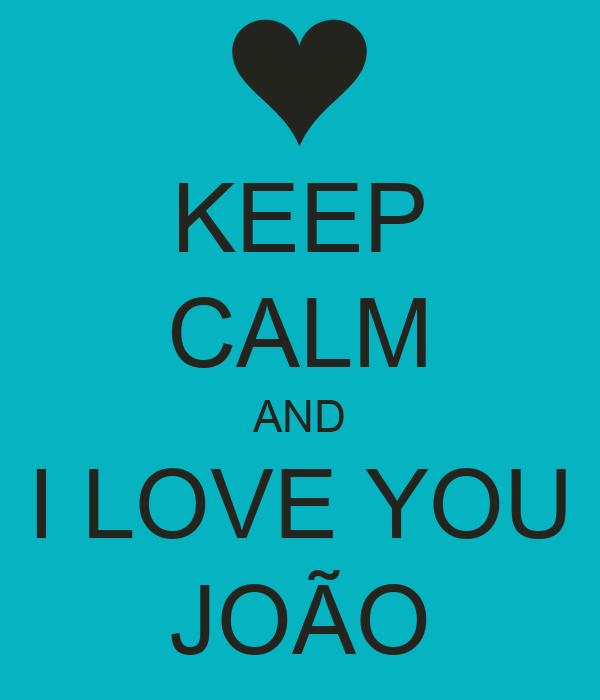 KEEP CALM AND I LOVE YOU JOÃO