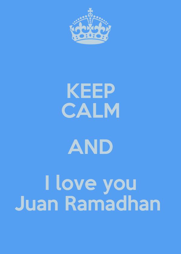 KEEP CALM AND I love you Juan Ramadhan