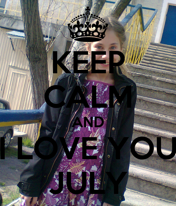 KEEP CALM AND I LOVE YOU JULY