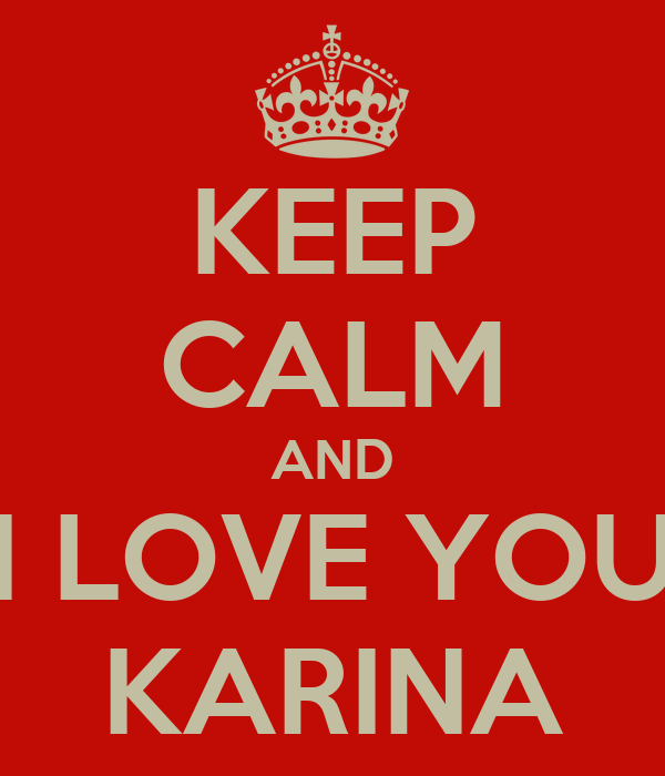 KEEP CALM AND I LOVE YOU KARINA