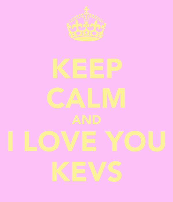 KEEP CALM AND I LOVE YOU KEVS