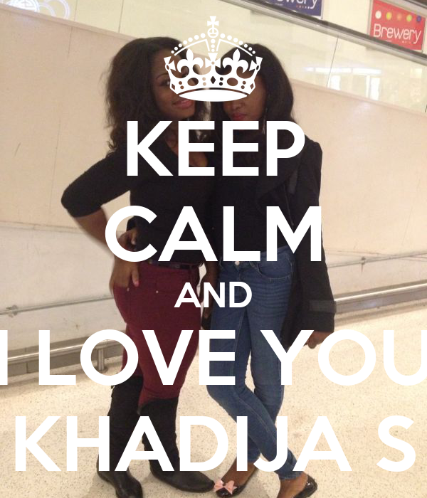 KEEP CALM AND I LOVE YOU KHADIJA S