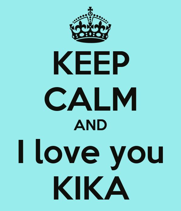 KEEP CALM AND I love you KIKA