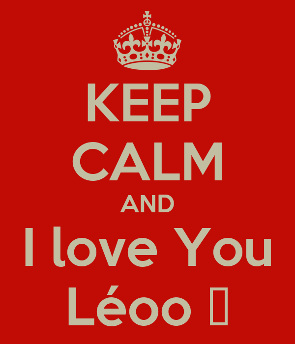 KEEP CALM AND I love You Léoo ♥