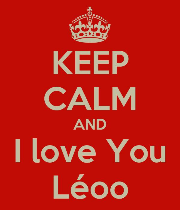 KEEP CALM AND I love You Léoo