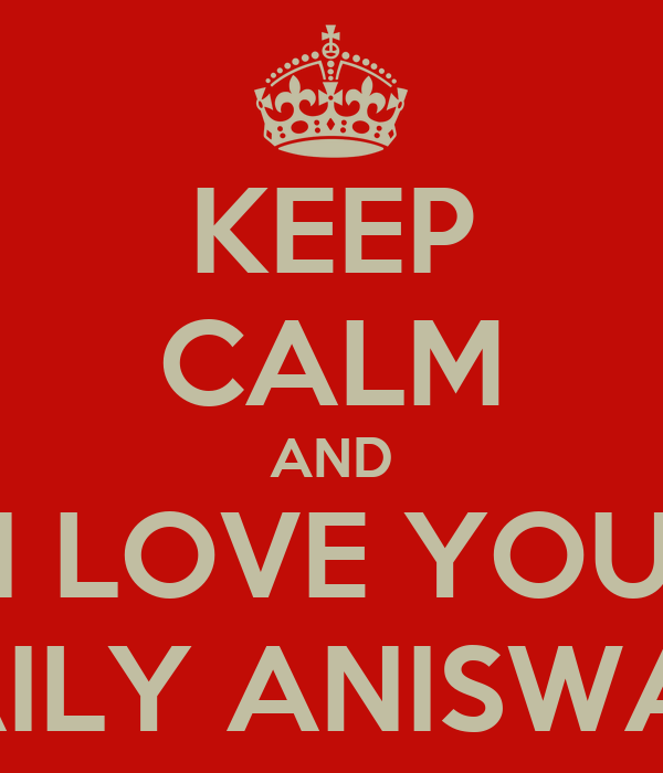 KEEP CALM AND I LOVE YOU LAILY ANISWATI