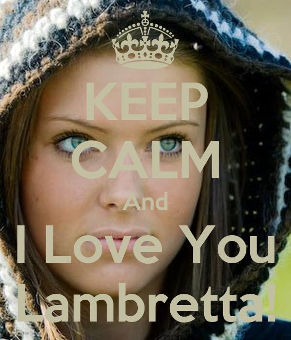 KEEP CALM And I Love You Lambretta!