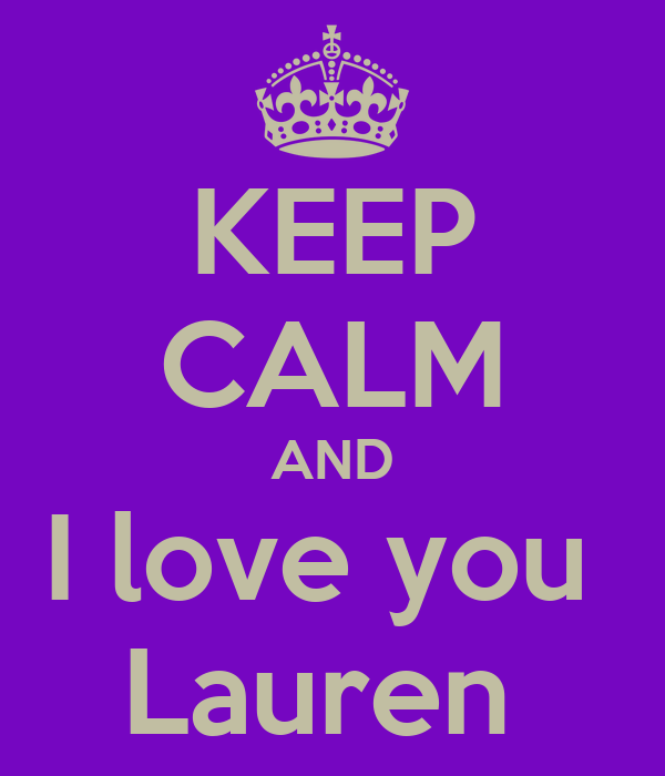 KEEP CALM AND I love you  Lauren