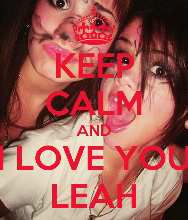 KEEP CALM AND I LOVE YOU LEAH