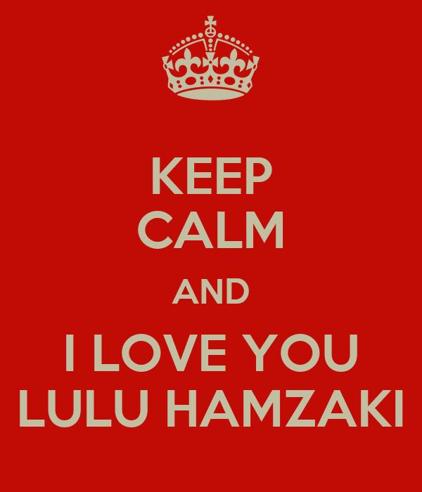 KEEP CALM AND I LOVE YOU LULU HAMZAKI