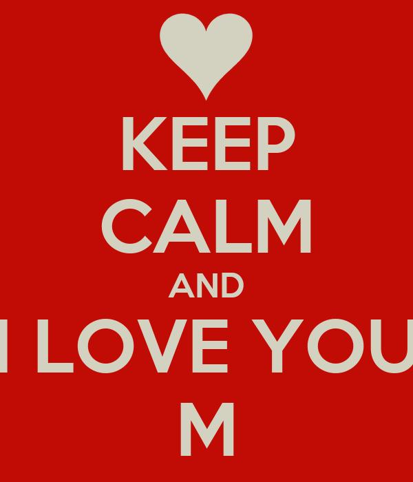 KEEP CALM AND I LOVE YOU M
