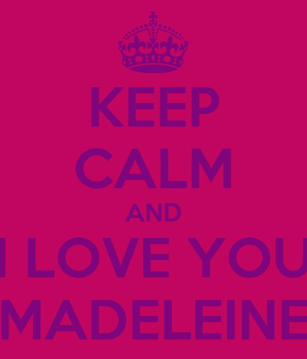 KEEP CALM AND I LOVE YOU MADELEINE