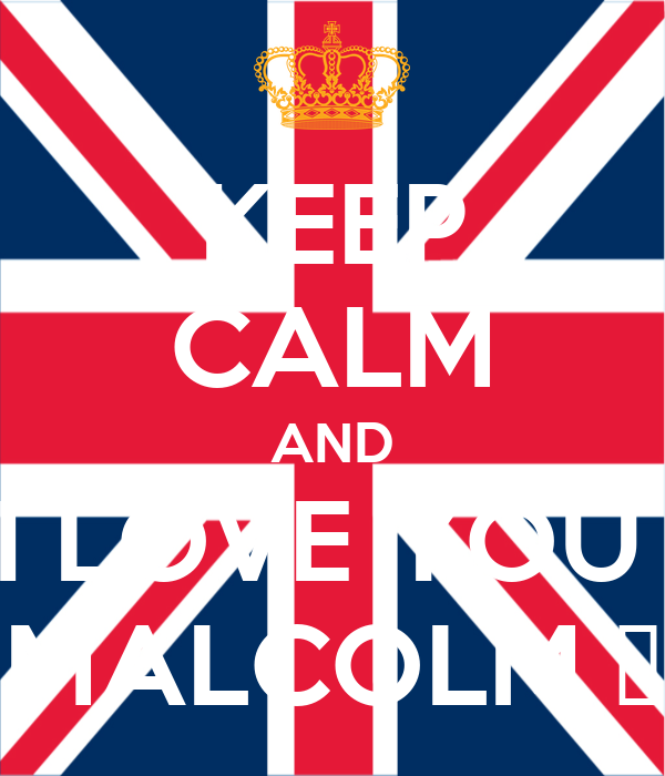 KEEP CALM AND I LOVE YOU  MALCOLM ❤