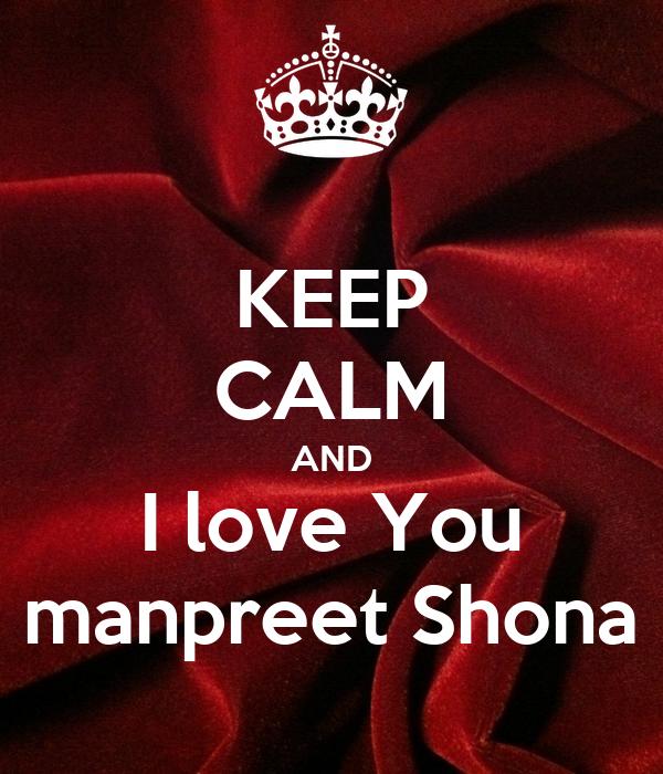 KEEP CALM AND I love You manpreet Shona
