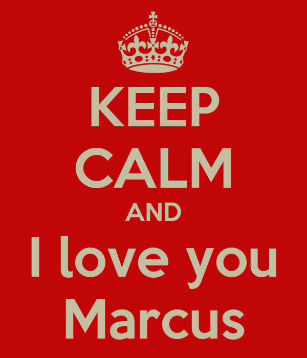 KEEP CALM AND I love you Marcus