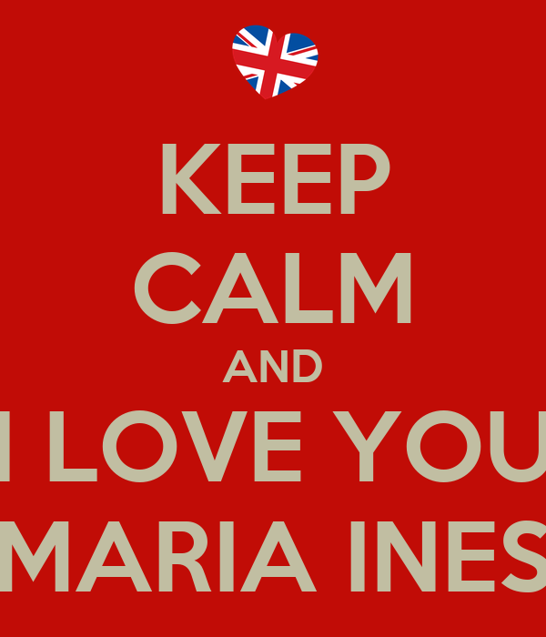 KEEP CALM AND I LOVE YOU MARIA INES