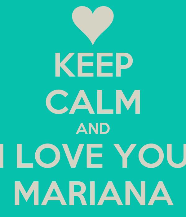 KEEP CALM AND I LOVE YOU MARIANA