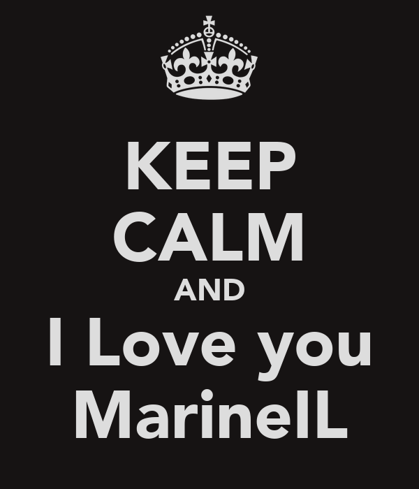 KEEP CALM AND I Love you MarineIL