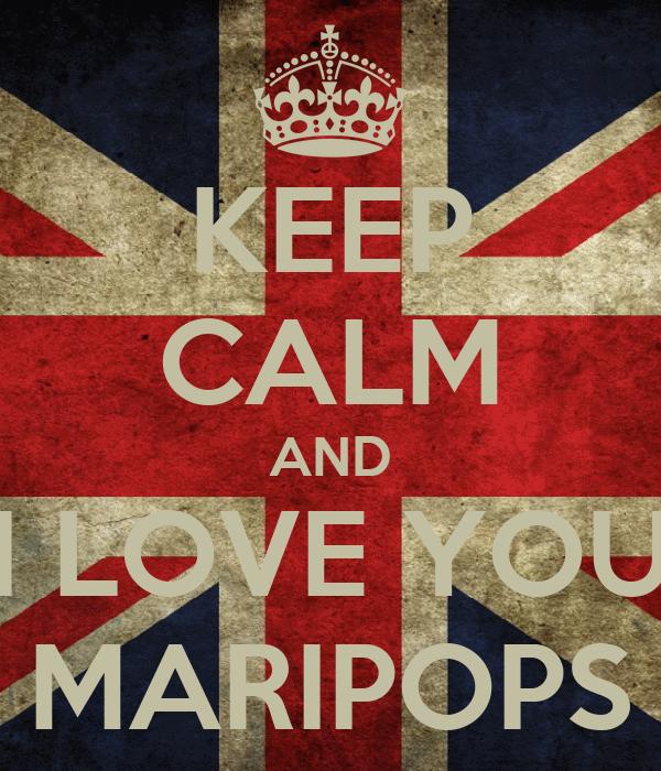 KEEP CALM AND I LOVE YOU MARIPOPS