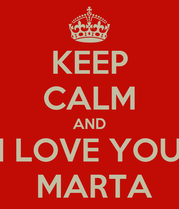 KEEP CALM AND I LOVE YOU  MARTA