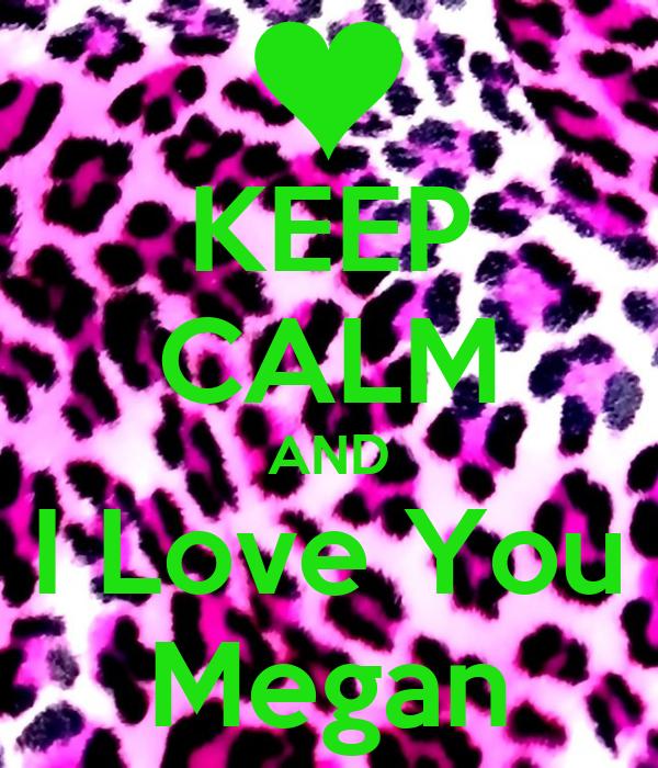 KEEP CALM AND I Love You Megan