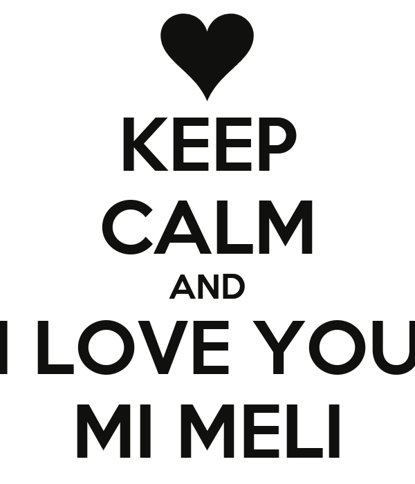 KEEP CALM AND I LOVE YOU MI MELI