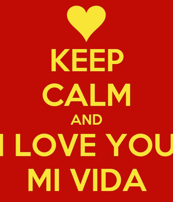 KEEP CALM AND I LOVE YOU MI VIDA