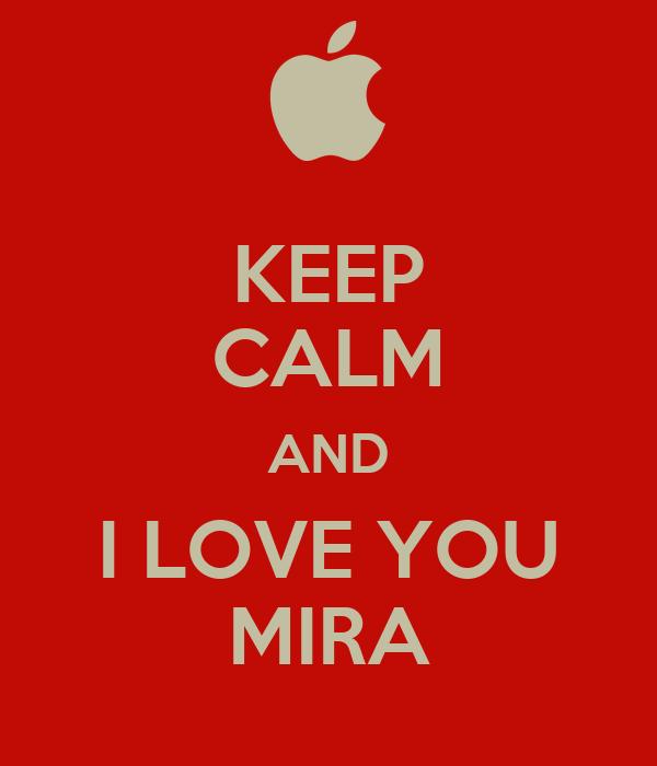 KEEP CALM AND I LOVE YOU MIRA