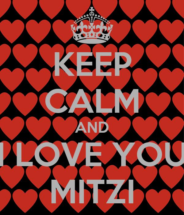 KEEP CALM AND I LOVE YOU MITZI