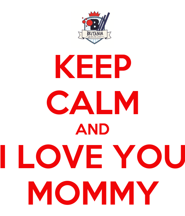 KEEP CALM AND I LOVE YOU MOMMY