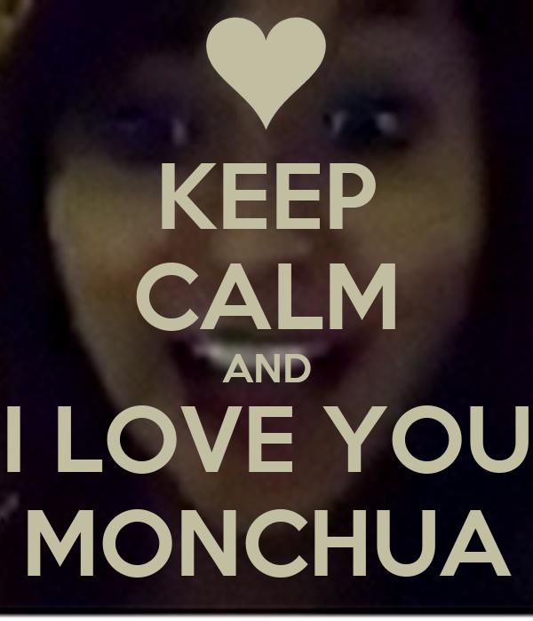 KEEP CALM AND I LOVE YOU MONCHUA