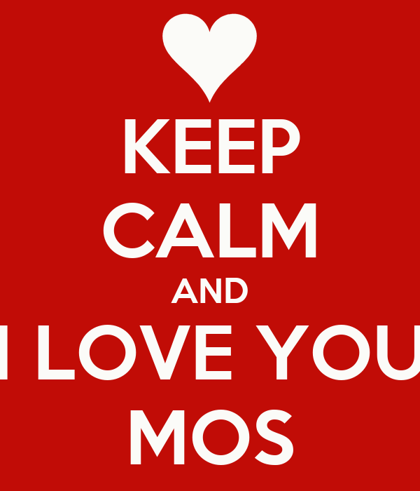 KEEP CALM AND I LOVE YOU MOS