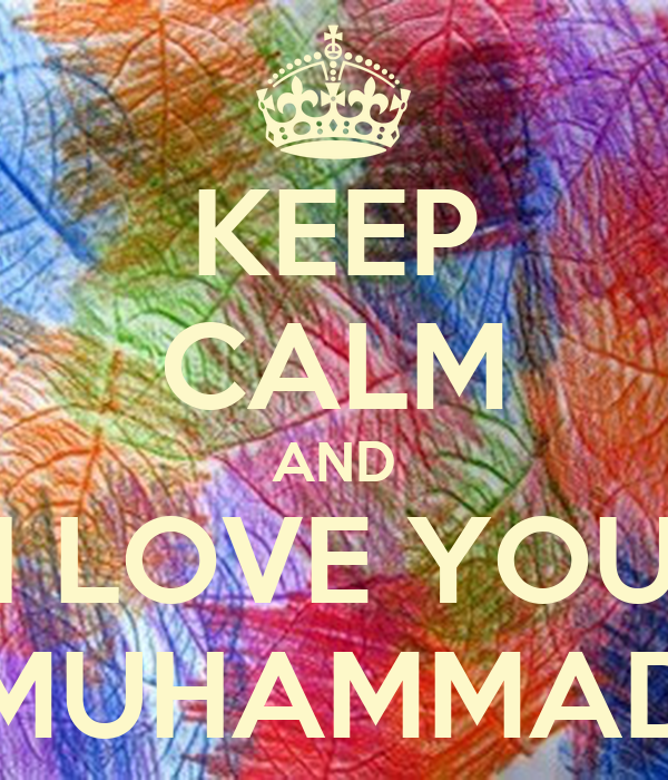 KEEP CALM AND I LOVE YOU MUHAMMAD