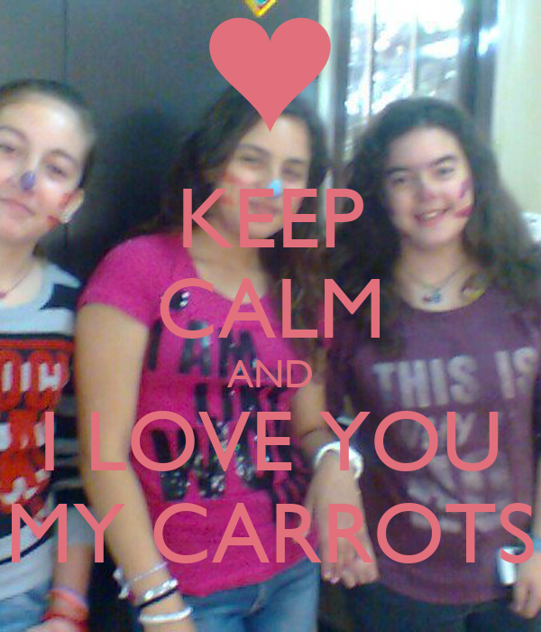 KEEP CALM AND I LOVE YOU MY CARROTS