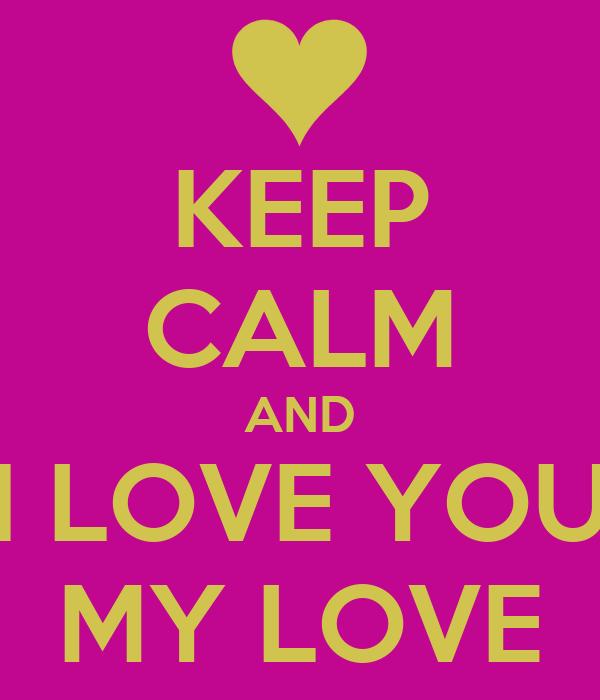 KEEP CALM AND I LOVE YOU MY LOVE