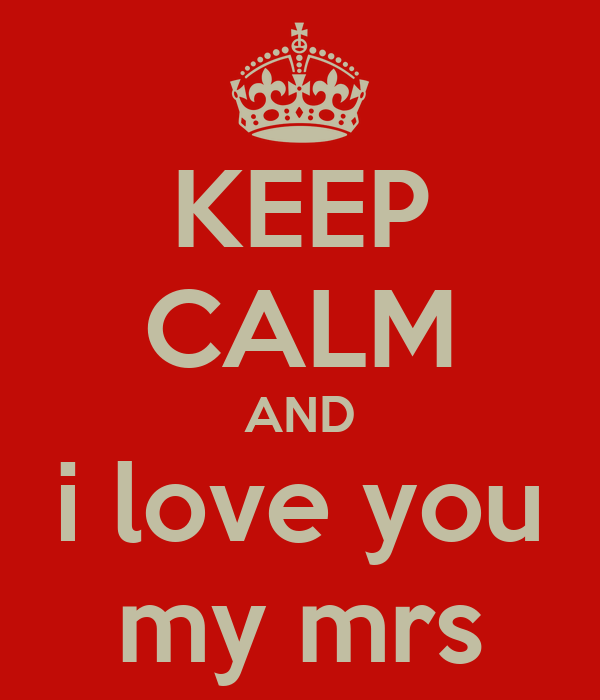 KEEP CALM AND i love you my mrs