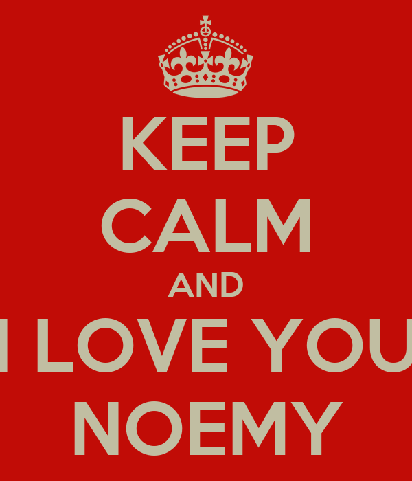 KEEP CALM AND I LOVE YOU NOEMY