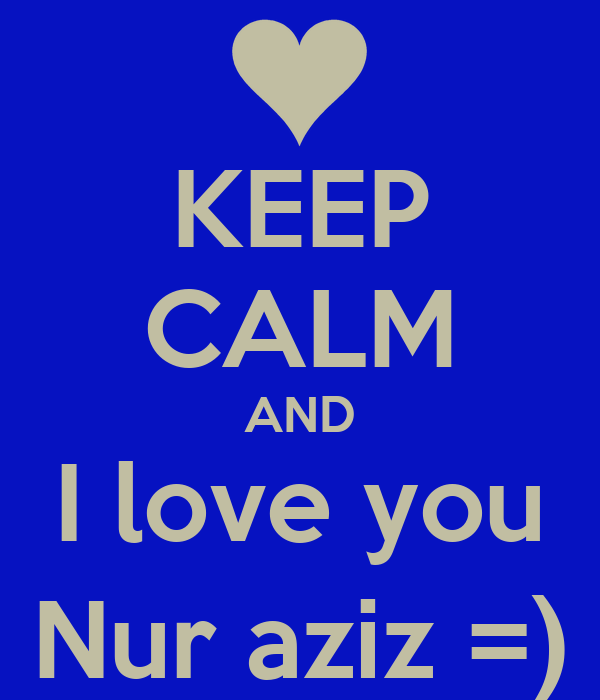 KEEP CALM AND I love you Nur aziz =)
