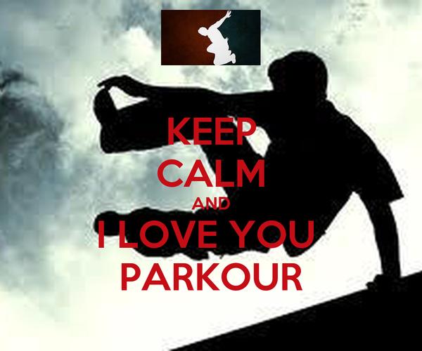 KEEP CALM AND I LOVE YOU  PARKOUR