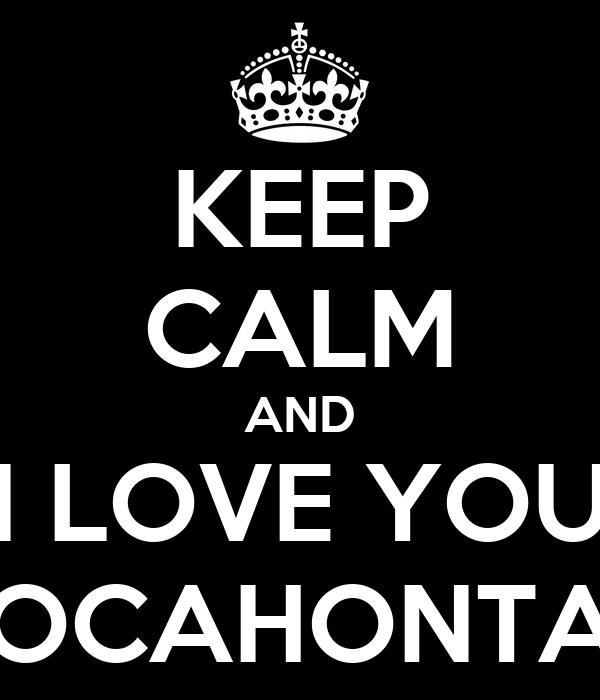 KEEP CALM AND I LOVE YOU POCAHONTAS