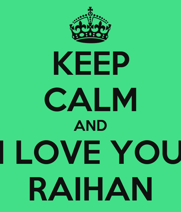 KEEP CALM AND I LOVE YOU RAIHAN