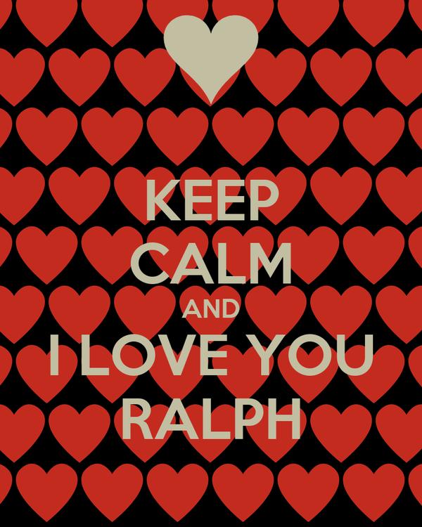 KEEP CALM AND I LOVE YOU RALPH