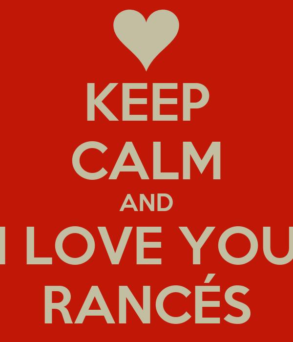 KEEP CALM AND I LOVE YOU RANCÉS