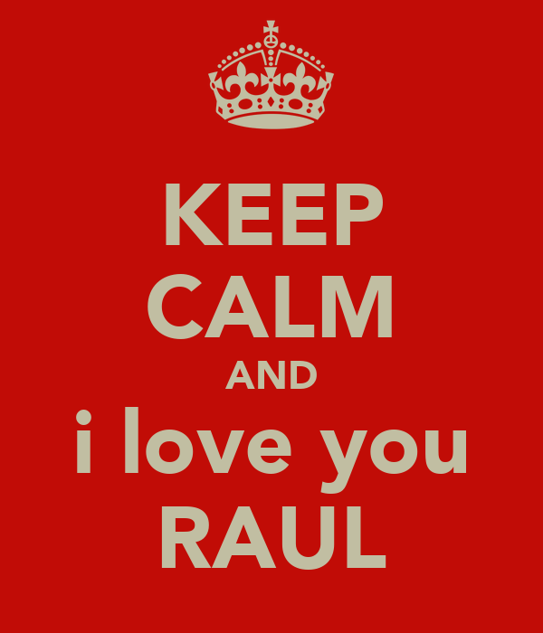 KEEP CALM AND i love you RAUL