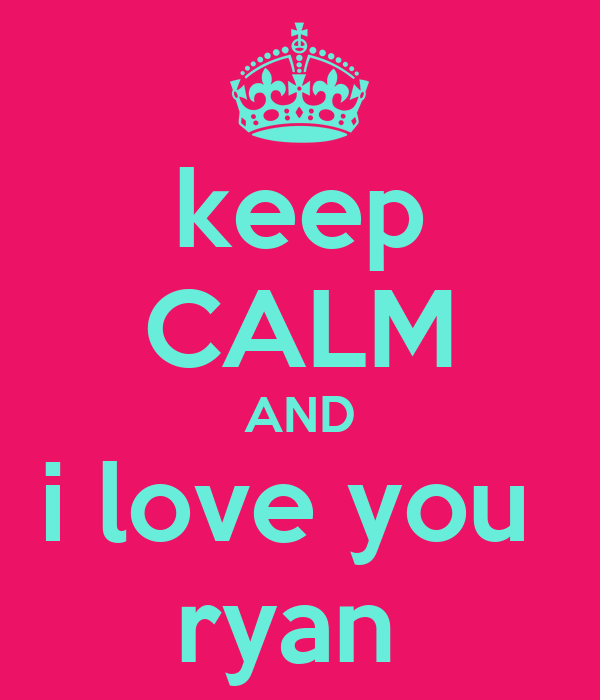 keep CALM AND i love you  ryan