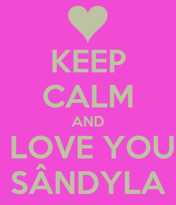 KEEP CALM AND I LOVE YOU  SÂNDYLA