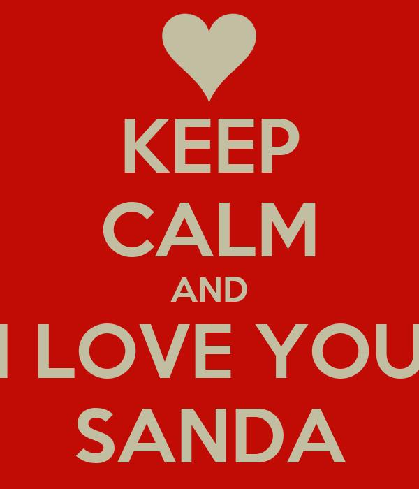 KEEP CALM AND I LOVE YOU SANDA