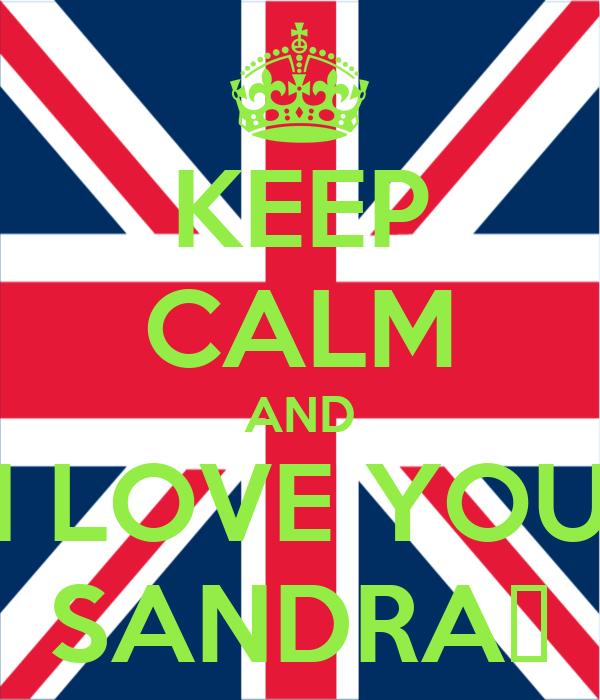 KEEP CALM AND I LOVE YOU SANDRA♥