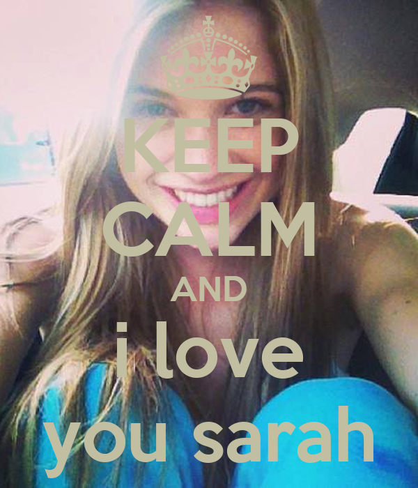 KEEP CALM AND i love you sarah